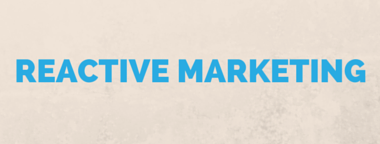 Reactive marketing: How to maximize your efforts